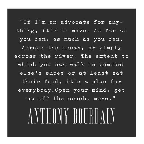 Great quote from Anthony Bourdain on the final episode of No Reservations...