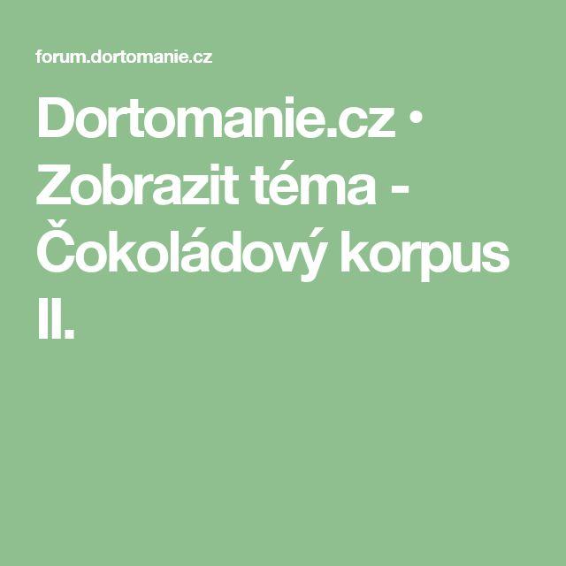 Dortomanie.cz • Zobrazit téma - Čokoládový korpus II.