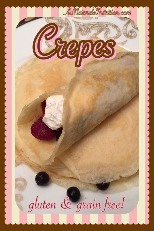 CREPES! (Gluten free, grain free, paleo).  Super easy and delicious!  Fill 'em with berries!  By Jenny at www.AuNaturaleNutrition.com