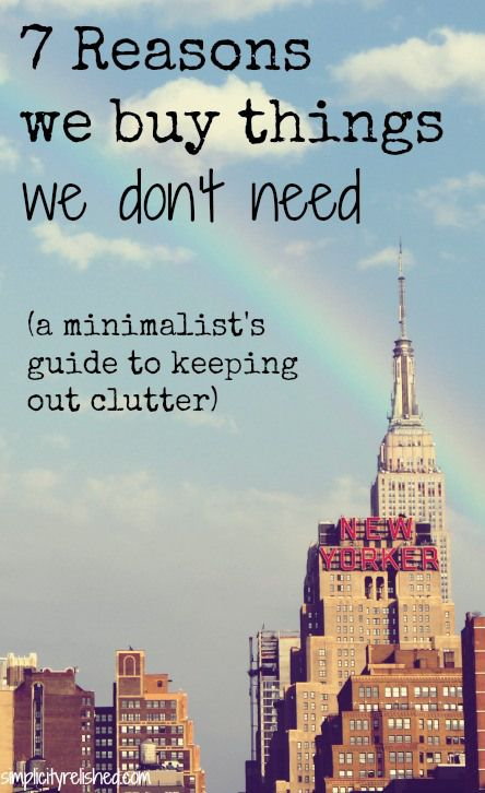 7 Reasons we buy things we don't need; a #minimalist guide to keeping out clutter #minimalism