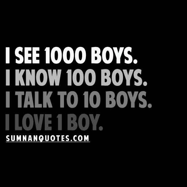 I see 1000 Boys. I know 100 Boys. I talk to 10 Boys. I Love 1 Boy.    Check More #Quote at http://sumnanquotes.com/random #SumNanQuotes