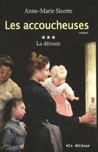 Critiques, citations, extraits de Les Accoucheuses, tome 3 : La Déroute de Anne-Marie Sicotte. Très déçue par ce roman...J'avais beaucoup aimé le premier tome, un pe...