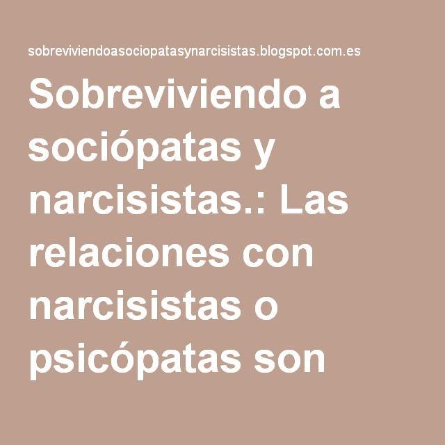 Sobreviviendo a sociópatas y narcisistas.: Las relaciones con narcisistas o psicópatas son experiencias altamente traumáticas