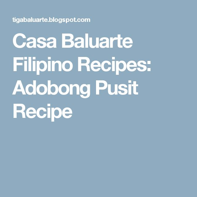Casa Baluarte Filipino Recipes: Adobong Pusit Recipe