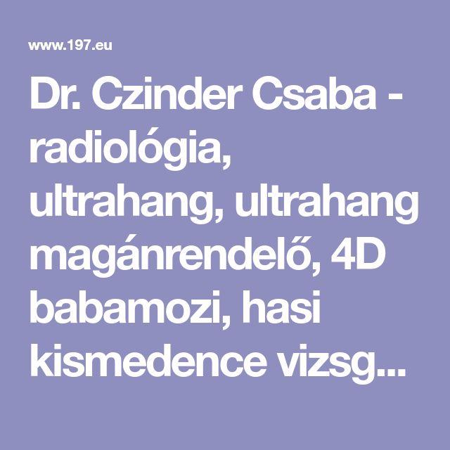 Dr. Czinder Csaba - radiológia, ultrahang, ultrahang magánrendelő, 4D babamozi, hasi kismedence vizsgálat, 4D ultrahangos vizsgálat - Körmend, Zalaegerszeg, Szombathely - radiológia