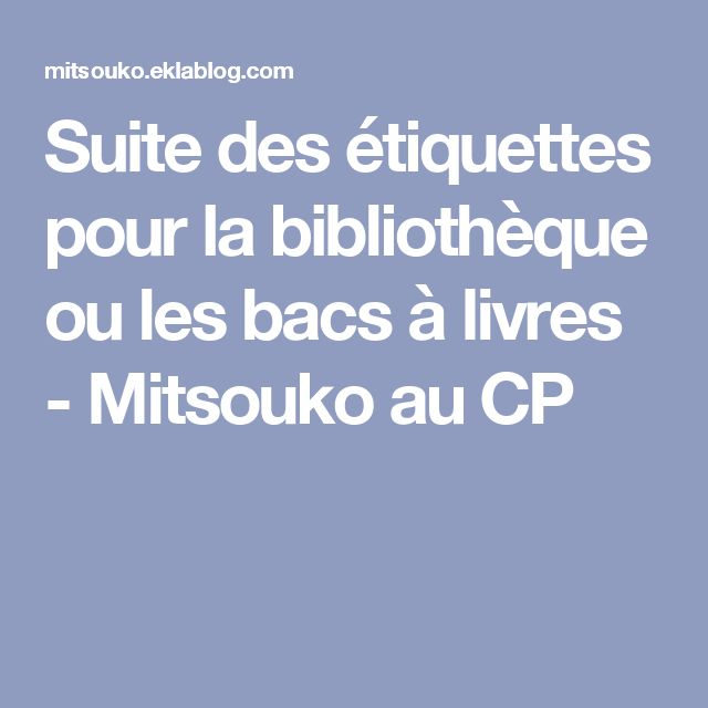 Suite des étiquettes pour la bibliothèque ou les bacs à livres - Mitsouko au CP
