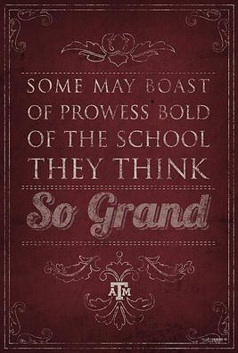 "Aggie Words To Live By: ""Some may boast of prowess bold of the school they think so grand."" Because if there's anything we love, it is ourselves, our school, and our tradition."