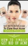 How To Get Rid Of Acne: Secrets Revealed To Cure Your Acne Without Medication (Acne, Acne Cure, Acne Remedy, Acne Solution, Acne No More, Acne Diet, Acne ... Acne Cure BB, Acne Cure Solution Book 1) - How To Get Rid Of Acne: Secrets Revealed To Cure Your Acne Without Medication (Acne, Acne Cure, Acne Remedy, Acne Solution, Acne No More, Acne Diet, Acne … Acne Cure BB, Acne Cure Solution Book 1)  How To Get Rid Of Acne: Secrets Revealed To Cure Your Acne Without Medicati