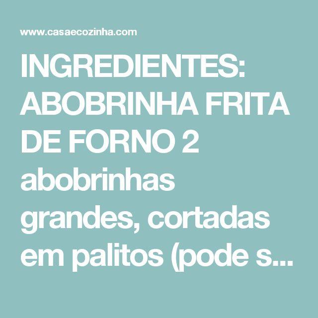 INGREDIENTES: ABOBRINHA FRITA DE FORNO 2 abobrinhas grandes, cortadas em palitos (pode ser em fatias também! Mas em palitos ficam mais bonitas) ½ xícara de farinha de trigo 2 ovos 1½ xícara de panko* 1 pacote de 50g de queijo parmesão ralado 1 colher de chá de orégano Sal Pimenta do reino moída 2 colheres de sopa de salsinha picada (opcional)  COMO FAZER: ABOBRINHA FRITA DE FORNO Pré-aqueça o forno a 200° C. Em uma tigela grande, misture o panko, o parmesão e o orégano. Tempere com sal e…