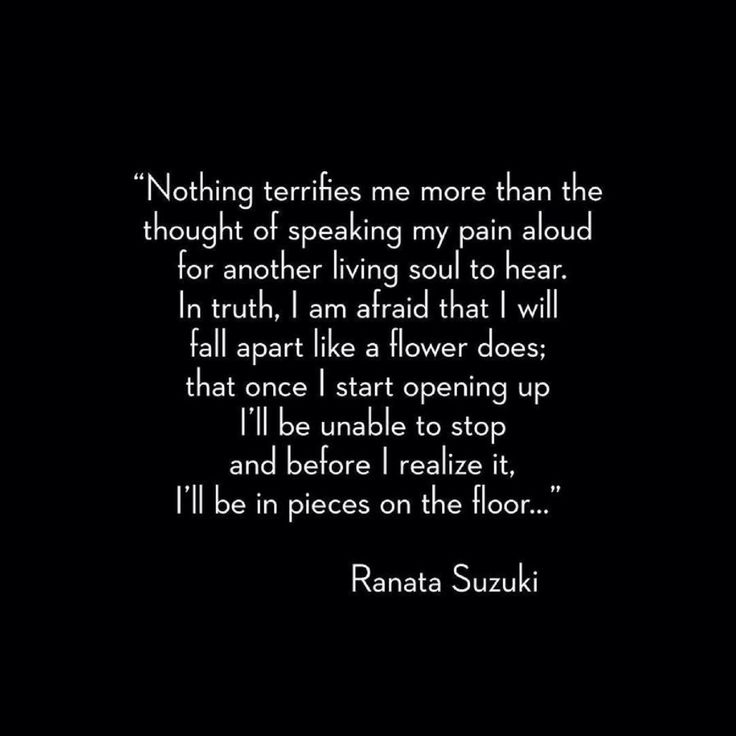 """Nothing terrifies me more than the thought of speaking my pain aloud for another living soul to hear."" - Ranata Suzuki * Thank you @cityofnopity on Instagram for sharing * beautiful, words, quotes, story, quote, fear, emotions, emotional, typography, written, writing, writer, poet, poetry, prose, poem, falling apart, sad, breakup, broken heart, heartbroken, loss, word porn * pinterest.com/ranatasuzuki"