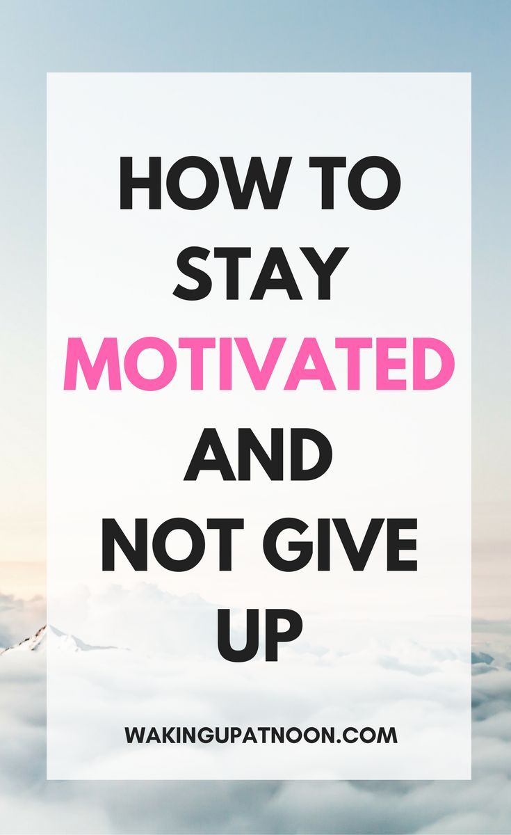 How To Stay Motivated When You Want To Quit - 8 tips on finding motivation and inspiration to not not give up on life and work