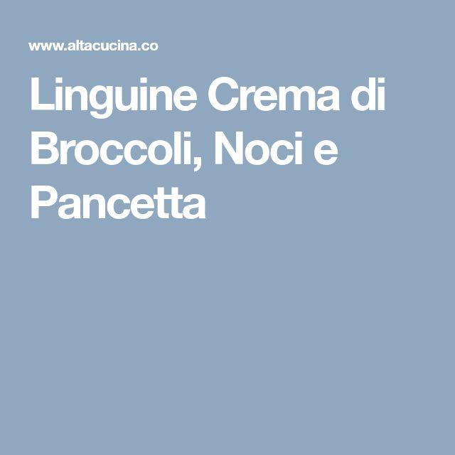 Linguine Crema di Broccoli, Noci e Pancetta