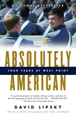 Absolutely American: Four Years at West Point by David Lipsky. $14.27. Publication: May 11, 2004. Author: David Lipsky. Publisher: Vintage (May 11, 2004)