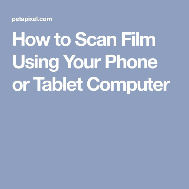 How to Scan Film Using Your Phone or Tablet Computer