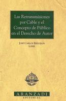 Las retransmisiones por cable y el concepto de público en el derecho de autor / José Carlos Erdozain López  Pamplona : Aranzadi D.L. 1997