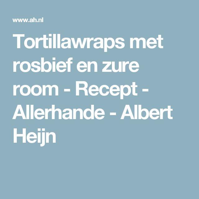 Tortillawraps met rosbief en zure room - Recept - Allerhande - Albert Heijn