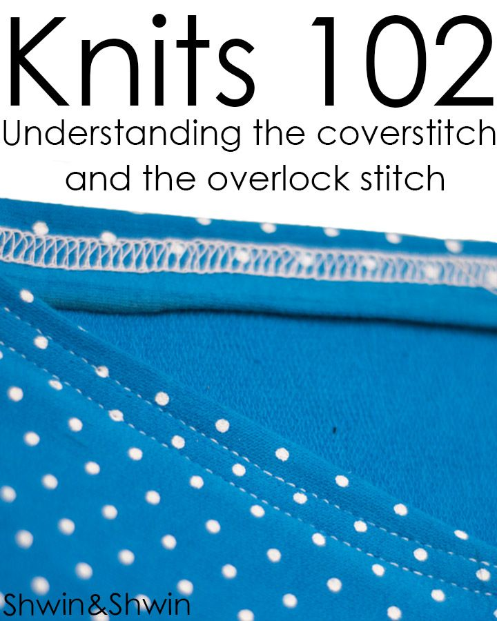 Knits 102 || The cover-stitch and overlock. Pretty cool tutorial about knits fabric...