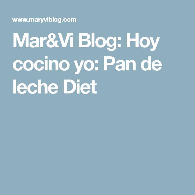 Mar&Vi Blog: Hoy cocino yo: Pan de leche Diet