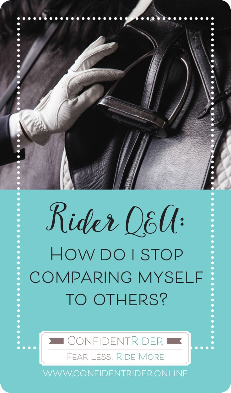 Hi Jane,  For a long time I have been comparing myself to a lot of riders, both my age and younger. Recently, it has started to get me more and more to the point where I am coming home from lessons feeling incredibly down. Any tips?  Catherine P.