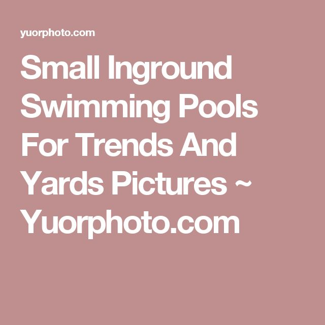 Small Inground Swimming Pools For Trends And Yards Pictures ~ Yuorphoto.com