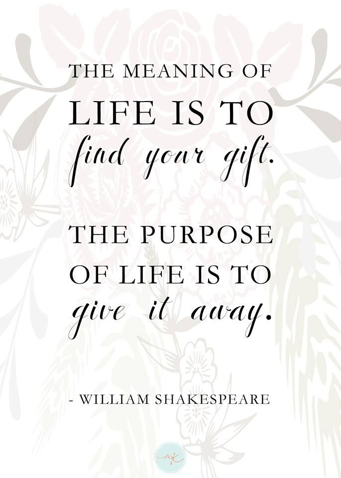 The meaning of life is to find your gift. The purpose if life is to give it away. ~ William Shakespeare.. :) ♥!