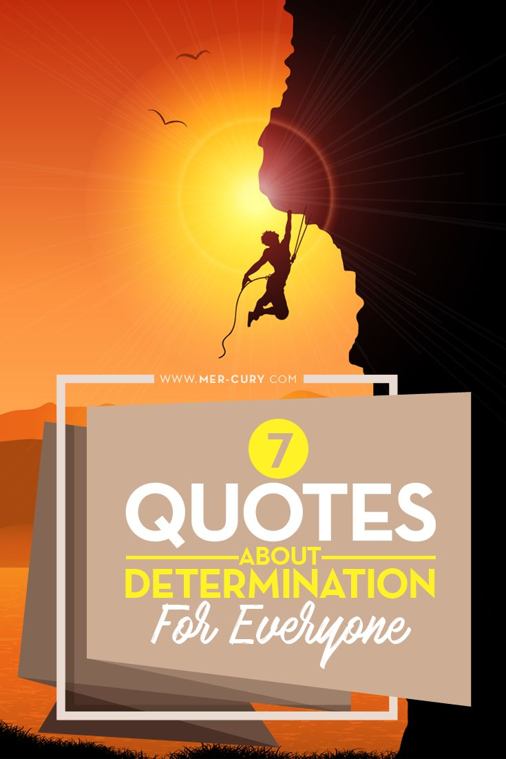 Quotes about determination | Quotes about determination can help you focus on your heart's desires and move towards your goals | http://mer-cury.com/quotes/7-quotes-about-determination-for-everyone/