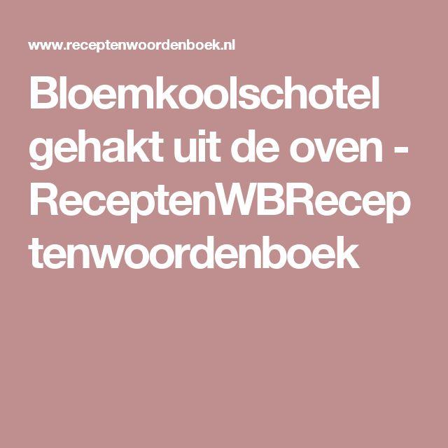 Bloemkoolschotel gehakt uit de oven - ReceptenWBReceptenwoordenboek