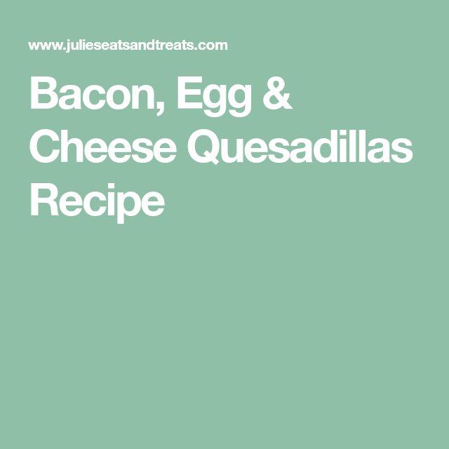 Bacon, Egg & Cheese Quesadillas Recipe