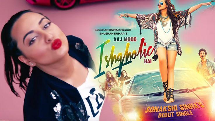 Aaj Mood Ishqholic Hai Song | Sonakshi Sinha, Meet Bros | Out ...
