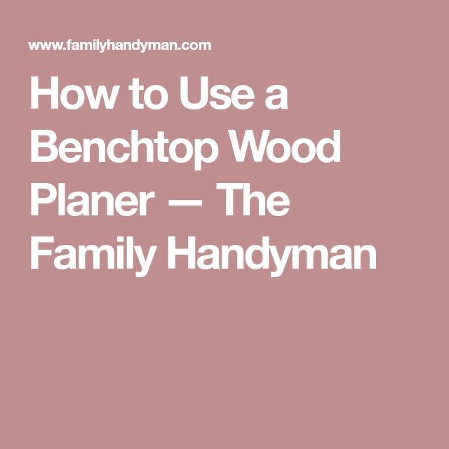 How to Use a Benchtop Wood Planer — The Family Handyman