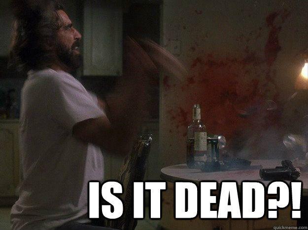 Is it dead?! - Is it dead?!  The Boondock Saints
