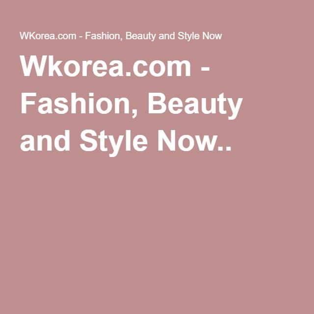 Wkorea.com - Fashion, Beauty and Style Now..