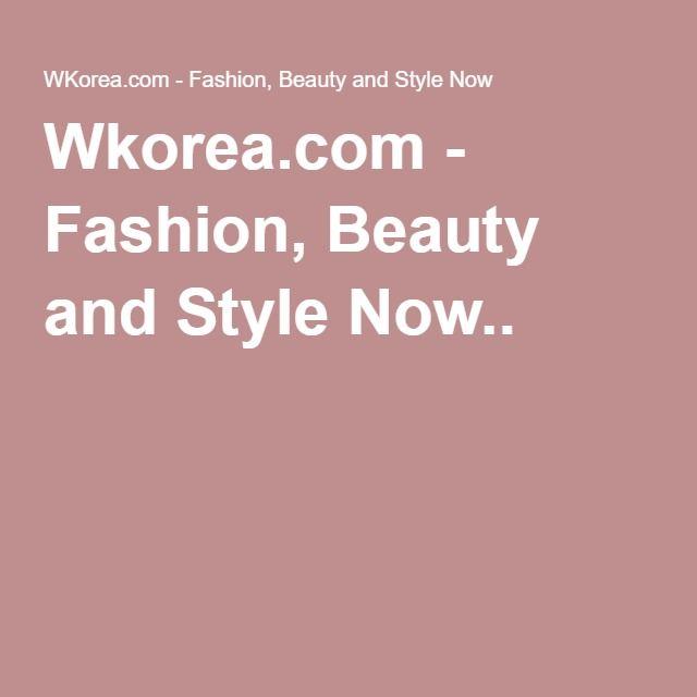 Wkorea.com - Fashion, Beauty and Style Now..
