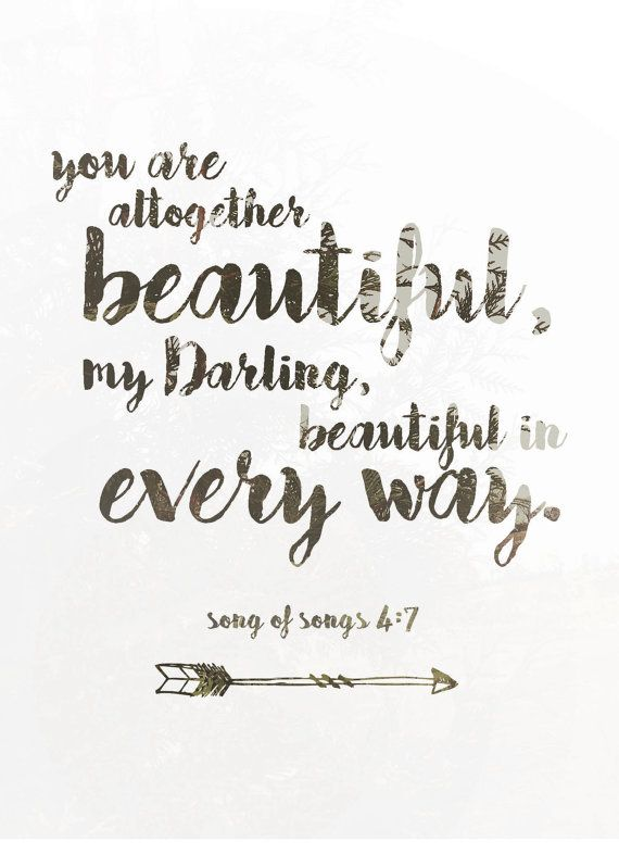 You are altogether beautiful, my darling, beautiful in every way. Song of Songs 4:7  This 5x7 print is perfect for a gallery wall, home office