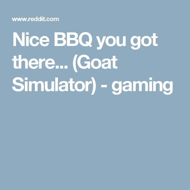 Nice BBQ you got there... (Goat Simulator) - gaming