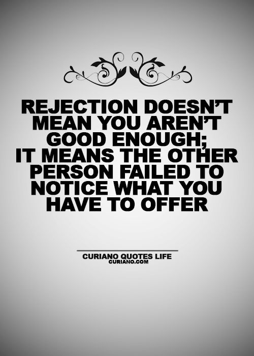 Rejection doesn't mean you aren't good enough; it means the other person failed to notice what you have to offer!!!!