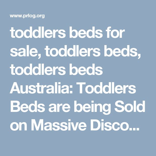 toddlers beds for sale, toddlers beds, toddlers beds Australia: Toddlers Beds are being Sold on Massive Discounts on Bambino Home of Australia -- Bambino Home | PRLog