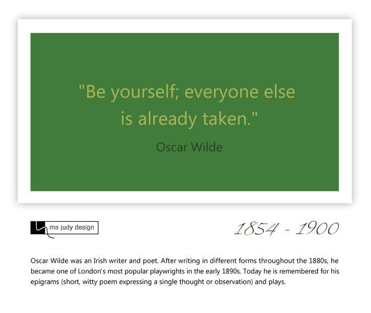 """""""Be yourself; everyone else is already taken.""""  So true! Oscar Wilde 1854 - 1900"""