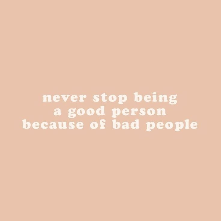 Never Stop Being A Good Person Because Of Bad People Words Quotes Happy Words Words