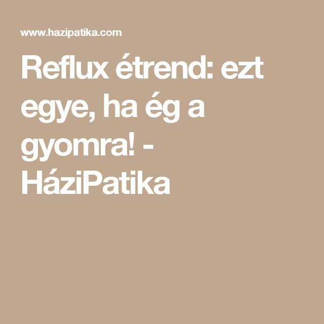 Reflux étrend: ezt egye, ha ég a gyomra! - HáziPatika