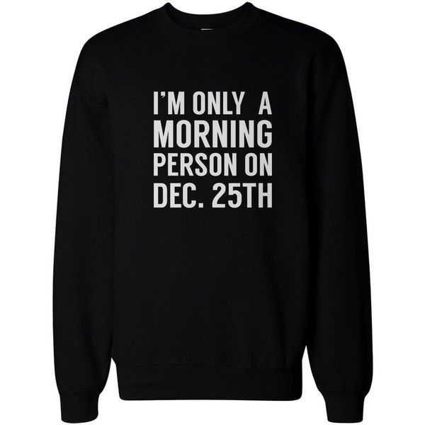 Only Morning Person on December 25th Funny Christmas Sweatshirt... ($26) ❤ liked on Polyvore featuring tops, hoodies, sweatshirts, black sweat shirt, black sweatshirt, black fleece pullover, black top and fleece sweatshirt
