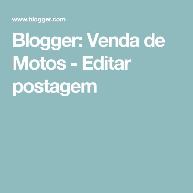Blogger: Venda de Motos - Editar postagem