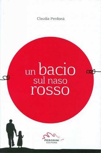 Prezzi e Sconti: Un #bacio sul naso rosso perdonà claudia New  ad Euro 12.00 in #Perosini #Libri
