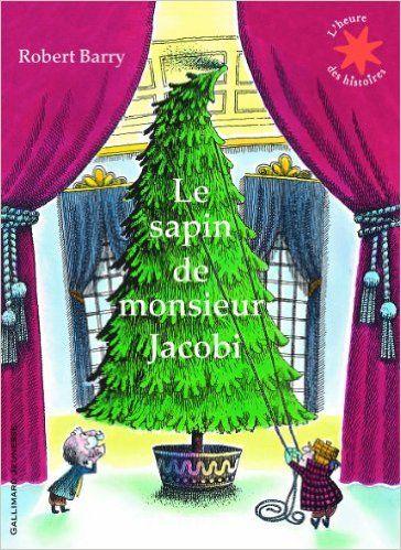LE SAPIN DE MR JACOBI, de Robert Barry, Ed. Gallimard jeunesse - 2011 - (Dès 4 ans)