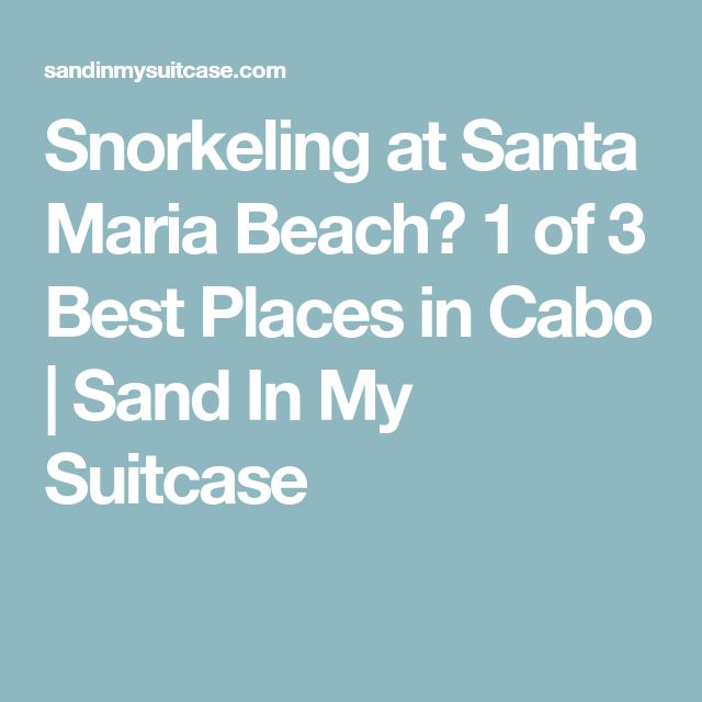 Snorkeling at Santa Maria Beach? 1 of 3 Best Places in Cabo | Sand In My Suitcase