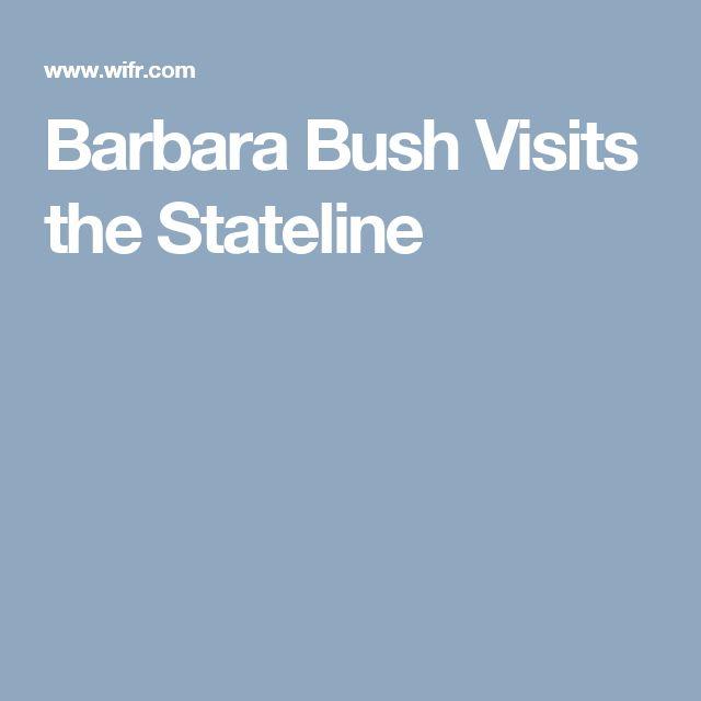 Barbara Bush Visits the Stateline