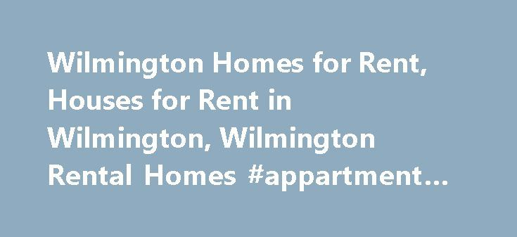 Wilmington Homes for Rent, Houses for Rent in Wilmington, Wilmington Rental Homes #appartment #for #rent http://rental.remmont.com/wilmington-homes-for-rent-houses-for-rent-in-wilmington-wilmington-rental-homes-appartment-for-rent/  #houses 4 rent # Wilmington Homes for Rent Find the Perfect Home Are you searching for a home to rent in Wilmington? Look no further! We specialize in rental home searches for the Wilmington, NC area. From apartments near UNCW to Mayfaire townhouses to homes in…
