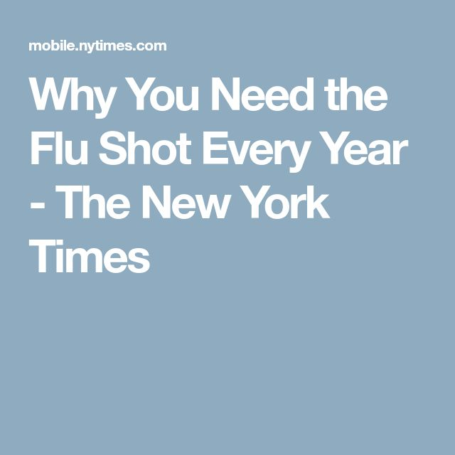 Why You Need the Flu Shot Every Year - The New York Times