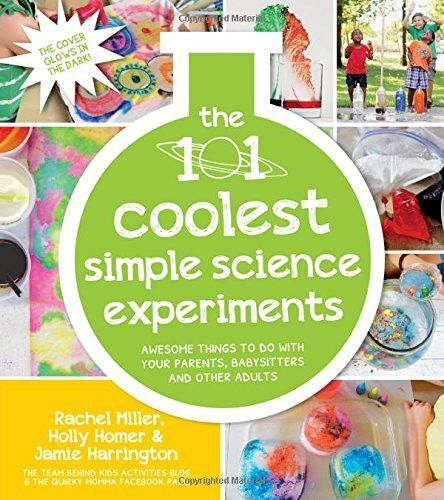 101 Coolest Simple Science Experiments: Awesome Things To Do With Your Parents, Babysitters and Other Adults + Value Bundle!