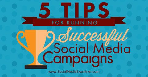 Social media campaigns offer a wide array of options, from voting contests to newsletter signups to interactive quizzes—and everything in between. In this article I'll share five tips for building and running successful social media campaigns.